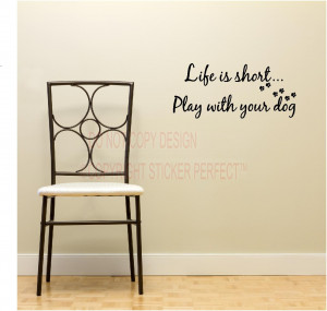 life inspiring quotes and sayings Life is shortplay with your dog ...
