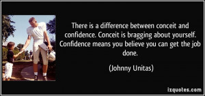 There is a difference between conceit and confidence. Conceit is ...