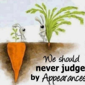 we should never judge an appearence...