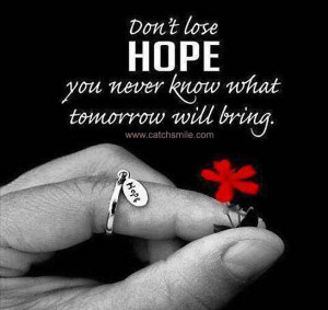 Dont Lose Hope You Never Know what tomorrow Will Bring