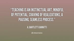 quote-A.-Bartlett-Giamatti-teaching-is-an-instinctual-art-mindful-of ...