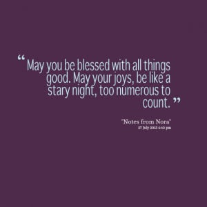Quotes Picture: may you be blessed with all things good may your joys ...
