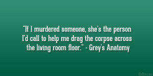 "... drag the corpse across the living room floor."" – Grey's Anatomy"