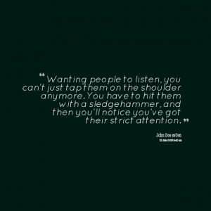 Quotes Picture: wanting people to listen, you can't just tap them on ...