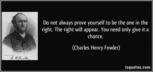 Do not always prove yourself to be the one in the right. The right ...