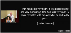 ... It was disappointing and very humiliating. John York was very rude