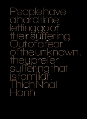 Quotes Picture: people have a hard time letting go of their suffering ...