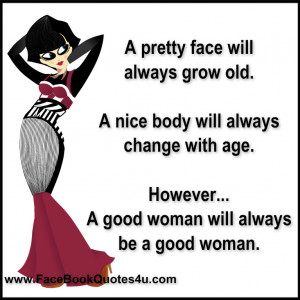 pretty face will always grow old.