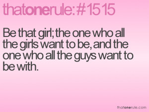 Be that girl; the one who all the girls want to be, and the one who ...