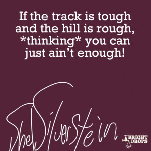 If the track is tough and the hill is rough, *thinking* you can just ...