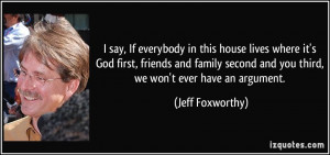 say, If everybody in this house lives where it's God first, friends ...