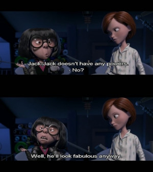 Edna Modes rocks. This is my modo for everyday. I am jack jack, I don ...