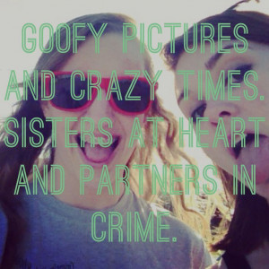and crazy times. Sisters at heart as partners in crime. #quote ...