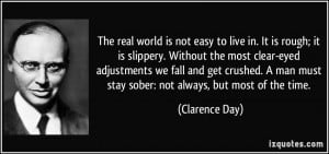 The real world is not easy to live in. It is rough; it is slippery ...