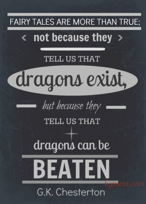 Fairy tales are more than true; not because they tell us that dragons ...