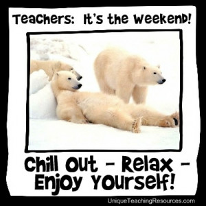 It's the Weekend! Chill Out - Relax - Enjoy Yourself!Kos dere masse ...