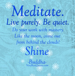 Buddha Quotes - meditate quote. Live purely, be quiet