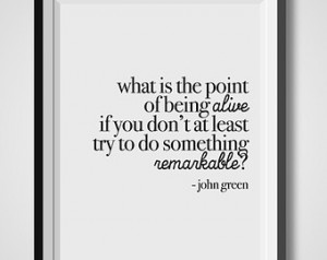 What Is The Point Of Being Alive, J ohn Green, Quote Print, Quotation ...