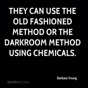Barbara Young - They can use the old fashioned method or the darkroom ...