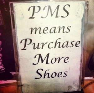 PMS means purchase more shoes # Shoe #quotes