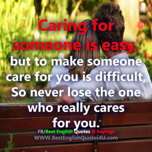 caring for someone is easy but to make someone care for you is ...