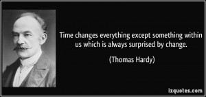 Time changes everything except something within us which is always ...