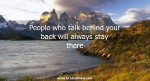People who talk behind your back will always stay there - Best Quotes ...
