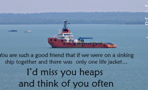 ... only one life jacket… I'd miss you heaps and think of you often