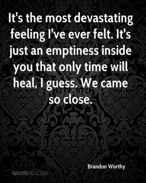 Brandon Worthy - It's the most devastating feeling I've ever felt. It ...