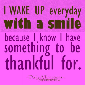 Daily Positive Affirmation -I WAKE UP everyday with a smile because I ...