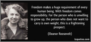 Freedom makes a huge requirement of every human being. With freedom ...