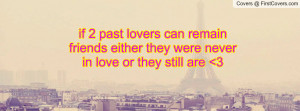 if 2 past lovers can remain friends either they were never in love or ...