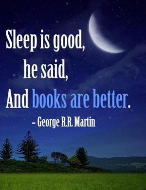 Sleep is good, he said, And books are better.