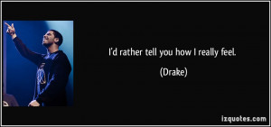 quote-i-d-rather-tell-you-how-i-really-feel-drake-53009.jpg