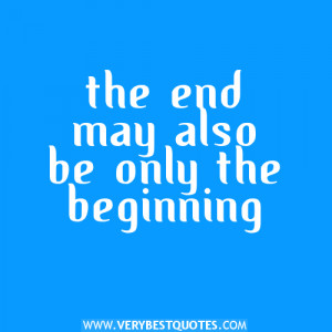 the end may also be only the beginning – Positive Quotes