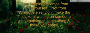 True Happiness From Within Yourself Not Someone Else Stop