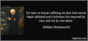 Yet tears to human suffering are due; And mortal hopes defeated and o ...