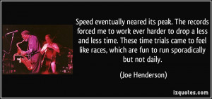 Speed eventually neared its peak. The records forced me to work ever ...