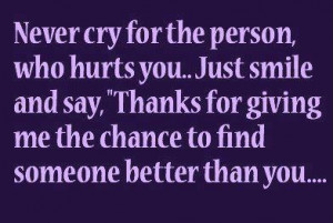 ... Thanks For Giving Me The Chance To Find Someone Better Than You