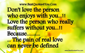 Real Quotes About Love And Romance: Do Not Love The Person Who Enjoys ...