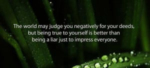 ... being true to yourself is better than being a liar just to impress