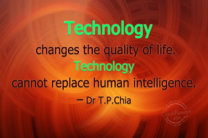 Technology Quote: Technology changes the quality of life. Technology ...