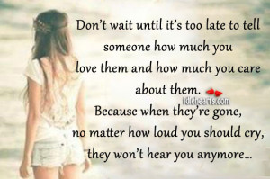 Don't Wait Until It's Too Late To Show Your Love
