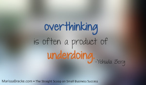 Overthinking is often the product of underdoing. -Yehuda Berg via ...