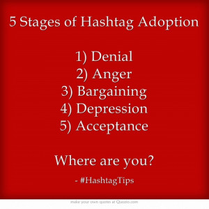 Stages of Hashtag Adoption 1) Denial 2) Anger 3) Bargaining 4 ...