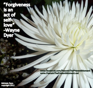 Forgiveness is an act of self-love. ~Wayne Dyer