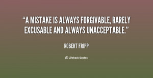 mistake is always forgivable, rarely excusable and always ...