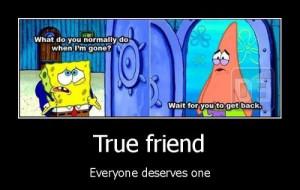 Spongebob Patrick Star - True Friend   Funny Pictures, Quotes, Jokes ...