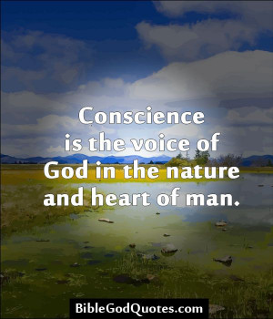 BibleGodQuotes.com Conscience is the voice of God in the ...
