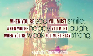 ... re Happy, You Must Laugh, When You're Weak, You Must Stay Strong